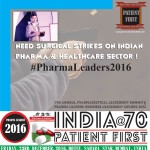India @ 70, Patient First  Need Surgical Strikes on Indian Pharma & Healthcare Sector !